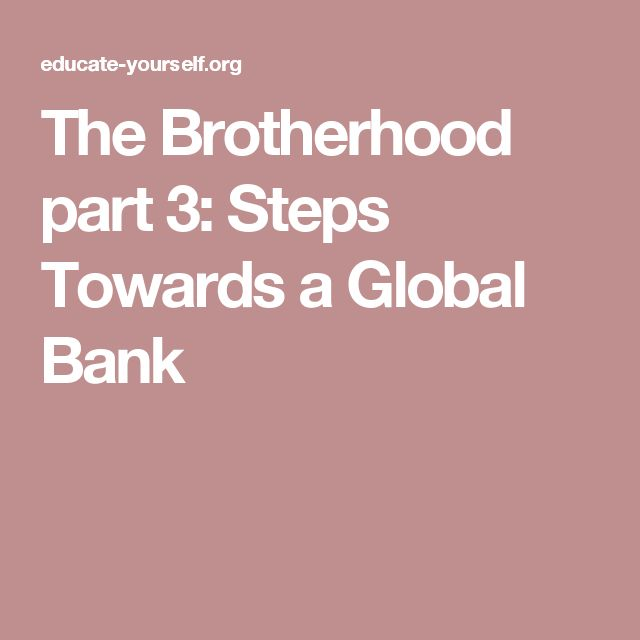 The Brotherhood part 3: Steps Towards a Global Bank
