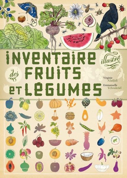 Inventaire illustré des fruits et légumes Virginie Aladjidi, Emmanuelle Tchoukriel