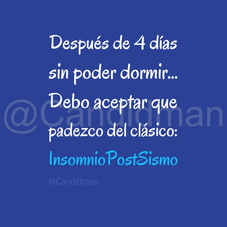 Después de 4 días sin poder dormir...  Debo aceptar que padezco del clásico: #InsomnioPostSismo - @Candidman