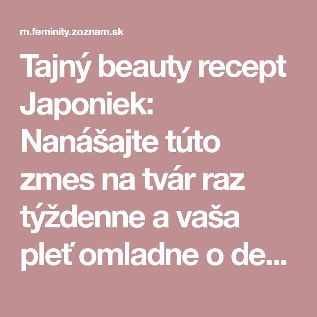 Tajný beauty recept Japoniek: Nanášajte túto zmes na tvár raz týždenne a vaša pleť omladne o desať rokov! | Feminity.sk v mobile
