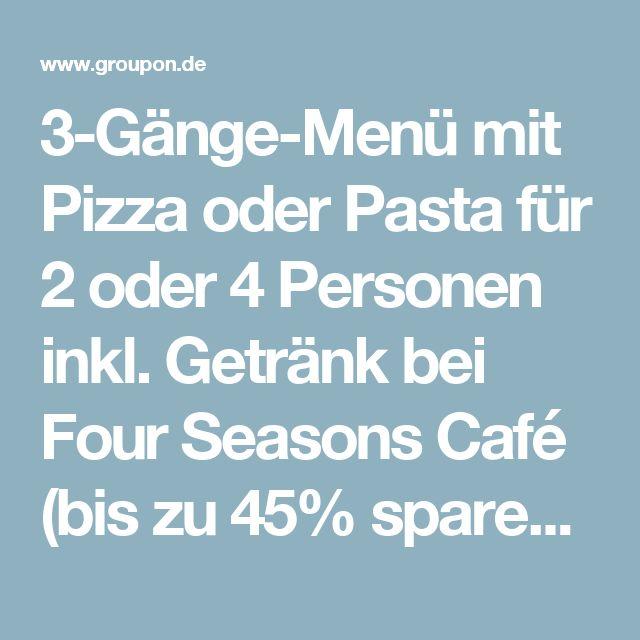 3-Gänge-Menü mit Pizza oder Pasta für 2 oder 4 Personen inkl. Getränk bei Four Seasons Café (bis zu 45% sparen*)