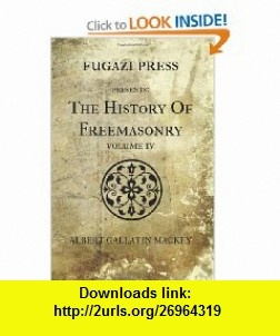 The History Of Freemasonry (Volume 4) (9781477401989) Albert Gallatin Mackey , ISBN-10: 1477401989  , ISBN-13: 978-1477401989 ,  , tutorials , pdf , ebook , torrent , downloads , rapidshare , filesonic , hotfile , megaupload , fileserve
