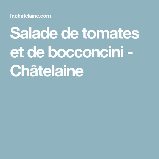 Salade de tomates et de bocconcini - Châtelaine