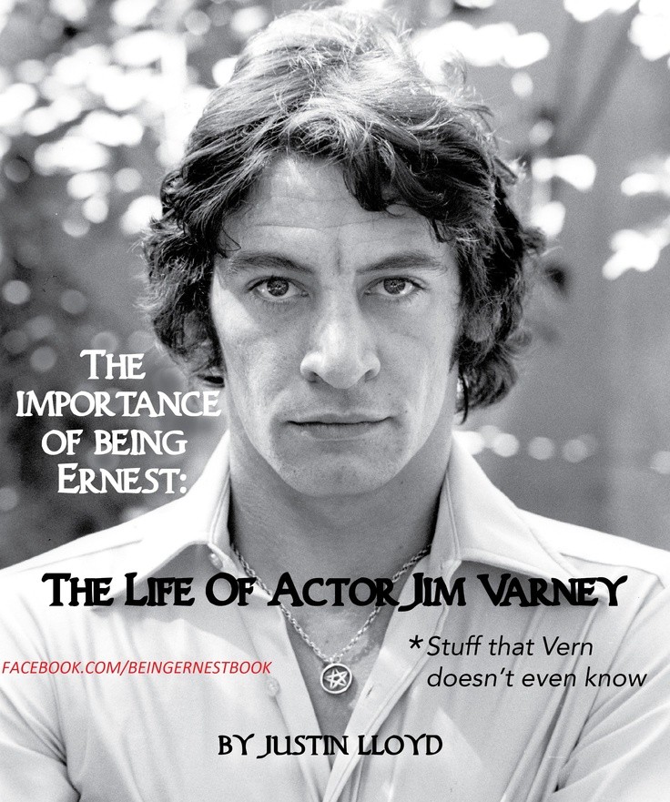 THE IMPORTANCE OF BEING ERNEST: THE LIFE OF ACTOR JIM VARNEY  New Book about Jim Varney written by his nephew Justin Lloyd.