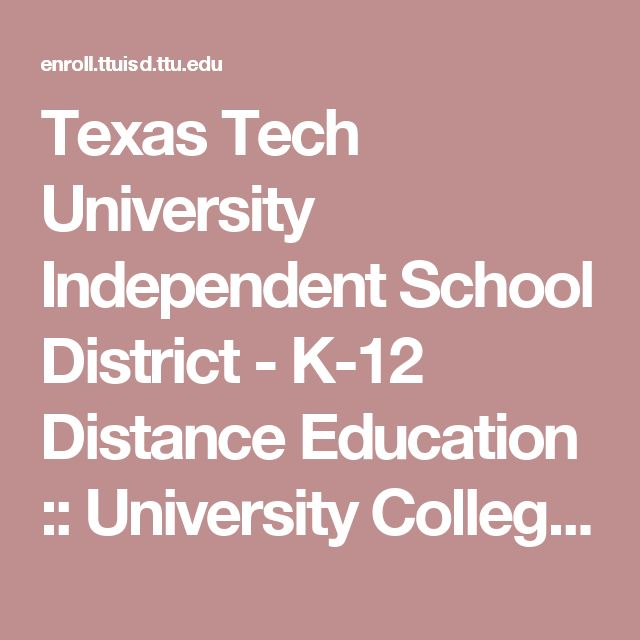 Texas Tech University Independent School District - K-12 Distance Education :: University College :: Texas Tech University