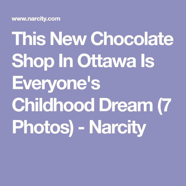This New Chocolate Shop In Ottawa Is Everyone's Childhood Dream (7 Photos) - Narcity
