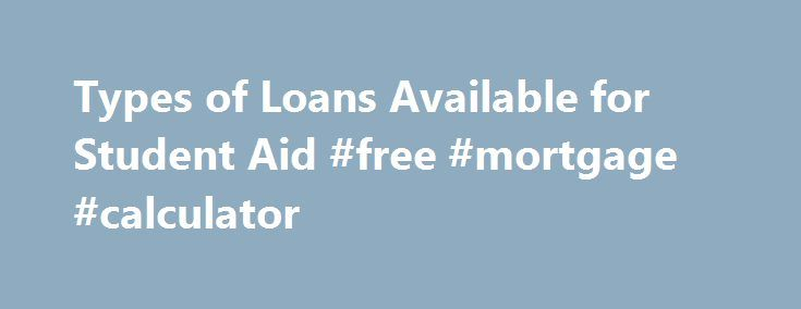 Types of Loans Available for Student Aid #free #mortgage #calculator http://loan.remmont.com/types-of-loans-available-for-student-aid-free-mortgage-calculator/  #types of loans # Types of Federal Student Loans* About Federal Student Loans Types of Federal Student Loans 1 Limit of combined subsidized and unsubsidized funds. 2 Additional unsubsidized eligibility available for student whose parent is unable to obtain a PLUS loan. Direct Stafford Loans Federal Stafford Loans are typically the…