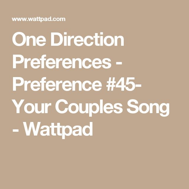 One Direction Preferences - Preference #45- Your Couples Song - Wattpad