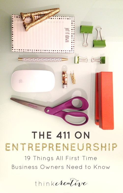 The 411 on Entrepreneurship: 19 Things All First Time Business Owners Need to Know  |  Think Creative**