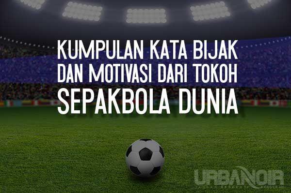 Kata Bijak Tentang Sepakbola Terbaik Penuh Motivasi