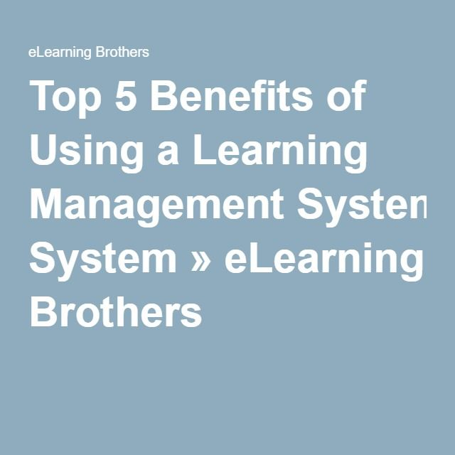 http://elearningbrothers.com/top-5-benefits-of-using-a-learning-management-system/