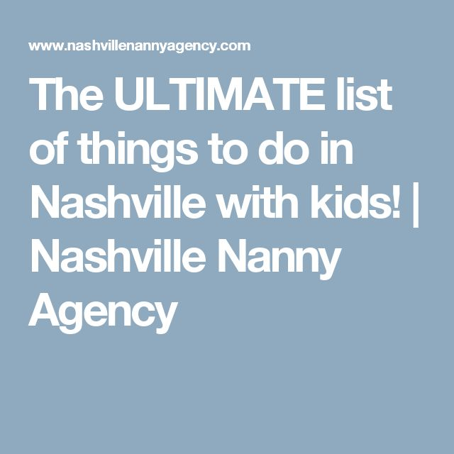 The ULTIMATE list of things to do in Nashville with kids!   Nashville Nanny Agency