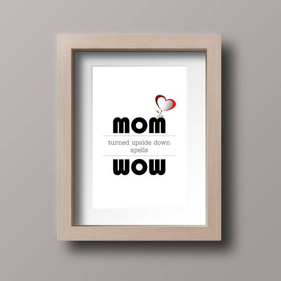 Printable poster of Mothers Day poster mom turned upside down spells wow. Instant Download poster.  ----------------------------------------------------------------------------------  This listing is for the poster pictured above in JPG and PDF format in the following sizes: ✱ 5x7 inches  12,7x17,78cm ✱ 8x10 inches  20,32x25,4 cm ✱ 18x24 inches  45,72x60,96 cm ✱ A4 (21x29,7cm - 8,27x11,69 inches) ----------------------------------------------------------------------------------  How to…