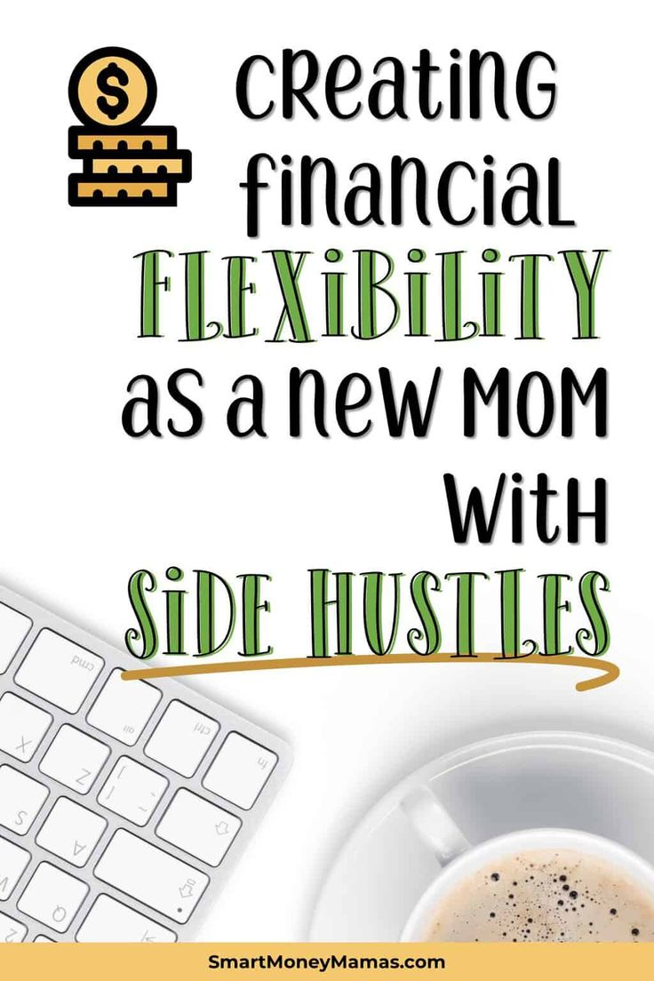 How to Create Flexibility As A New Mom With Profitable Side Hustles – Side Hustle Ideas