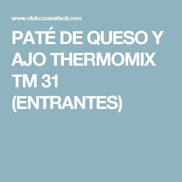 PATÉ DE QUESO Y AJO THERMOMIX TM 31 (ENTRANTES)