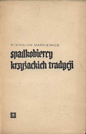 Spadkobiercy krzyżackich tradycji, Stanisław Markiewicz, MON, 1966, http://www.antykwariat.nepo.pl/spadkobiercy-krzyzackich-tradycji-stanislaw-markiewicz-p-1347.html