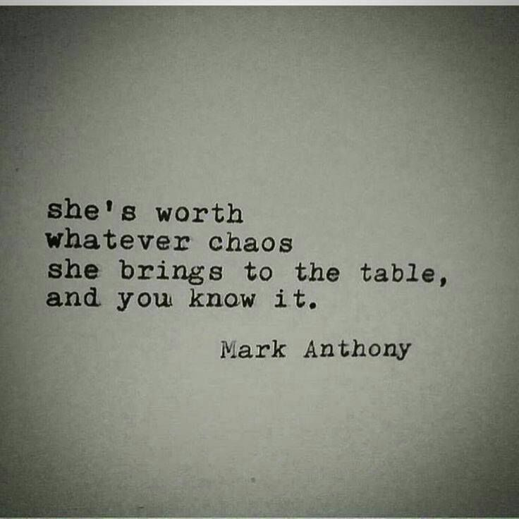 She's worth whatever chaos she brings to the table and you know it :)