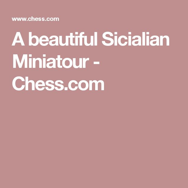 A beautiful Sicialian Miniatour - Chess.com