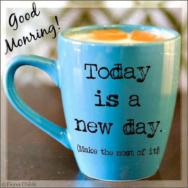 Today Is A New Day Morning Good Morning Morning Quotes Good Morning Quotes  Good Morning Coffee Quotes Good Morning Greetings