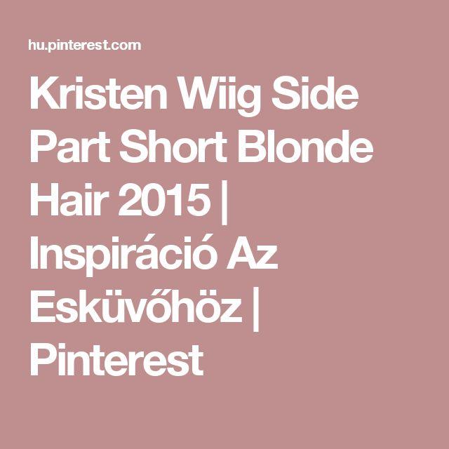 Kristen Wiig Side Part Short Blonde Hair 2015 | Inspiráció Az Esküvőhöz | Pinterest