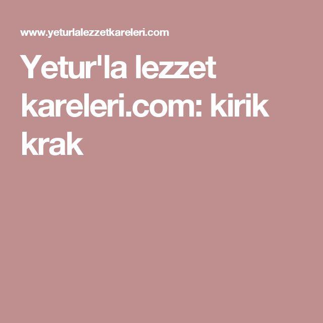Yetur'la lezzet kareleri.com: kirik krak