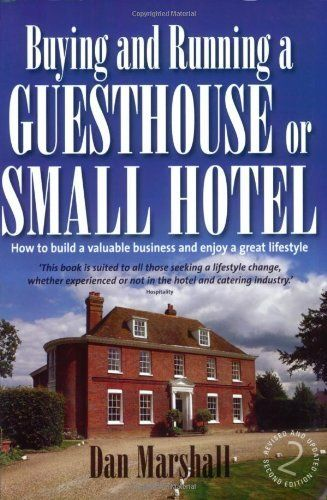 Buying and Running a Guesthouse or Small Hotel by Dan Marshall. $30.00. Publication: December 15, 2007. Author: Dan Marshall. Publisher: How To Books Ltd; 2nd edition (December 15, 2007)