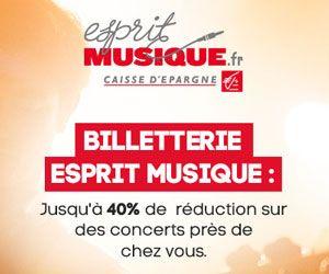 Billetterie Esprit Musique : jusqu'à -40% sur les billets de concerts   Maxi Bons Plans
