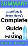 Summary of Jimmy Moore and Dr. Jason Fung's The Complete Guide to Fasting: Heal Your Body Through Intermittent Alternate-Day and Extended Fasting by Brief Books (Author) #Kindle US #NewRelease #Education #Teaching #eBook #ad
