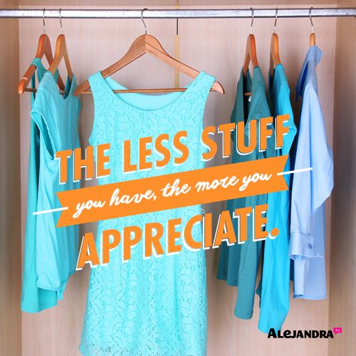If you only had ONE (or one set) of everything (e.g., one white tank-top, one pair of jeans, one black cardigan, one pair of black heels, etc), you will always appreciate it more than if you had 3 or 5 options of a similar kind. Less will always be more in so many ways.