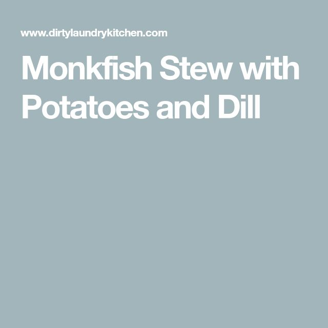 Monkfish Stew with Potatoes and Dill