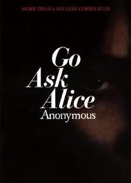 Go Ask Alice.. first book i think i ever chose to read on my own
