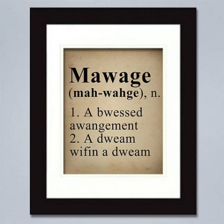 mawage...I need to give this to the next couple I know to get married. Excuse me, mawied.