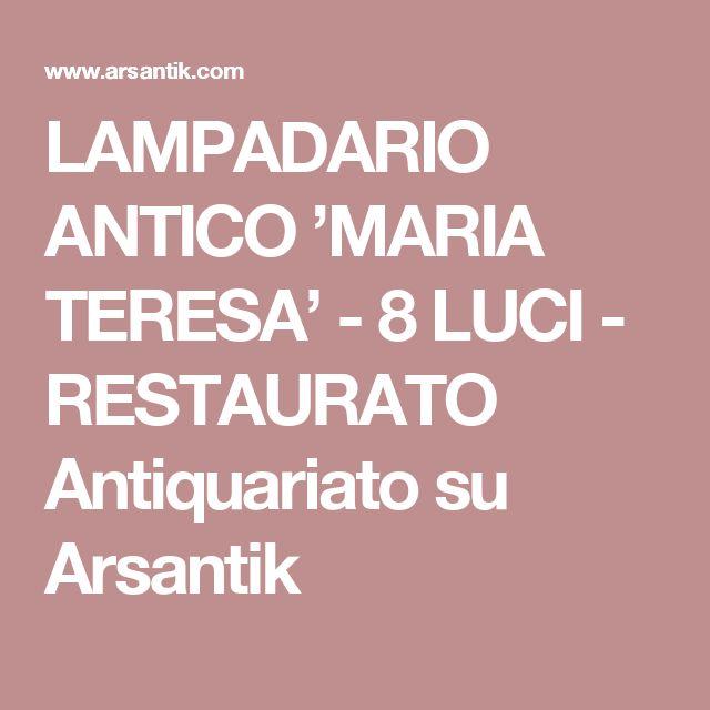 LAMPADARIO ANTICO 'MARIA TERESA' - 8 LUCI - RESTAURATO Antiquariato su Arsantik