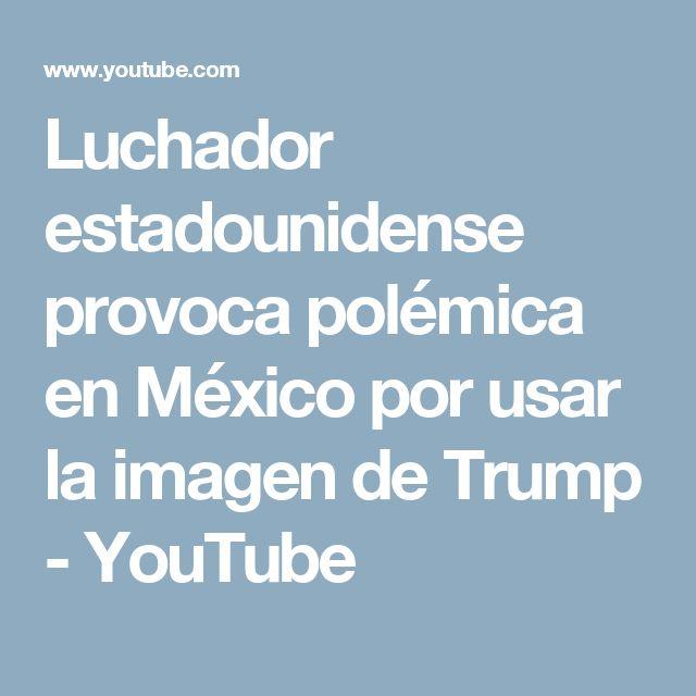 Luchador estadounidense provoca polémica en México por usar la imagen de Trump - YouTube