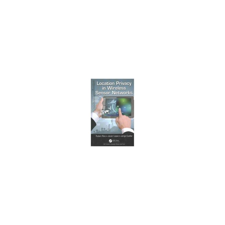 Location Privacy in Wireless Sensor Networks (Hardcover) (Ruben Rios & Javier Lopez & Jorge Cuellar)