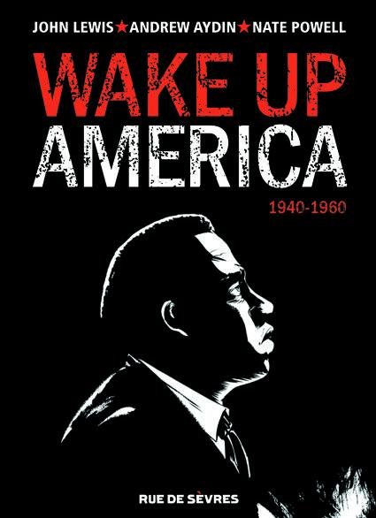 Quand Andrew Aydin et Nate Powell décident de redonner vie en BD aux mémoires du militant américain John Lewis, cela donne Wake Up America (Rue de Sèvres), un récit captivant sur le mouvement des droits civiques et une plongée fascinante dans l'Amérique des années 1950.