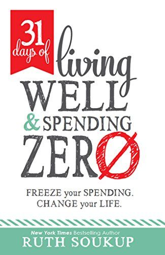 Amazon.com: 31 Days of Living Well and Spending Zero: Freeze Your Spending. Change Your Life. eBook: Ruth Soukup: Kindle Store