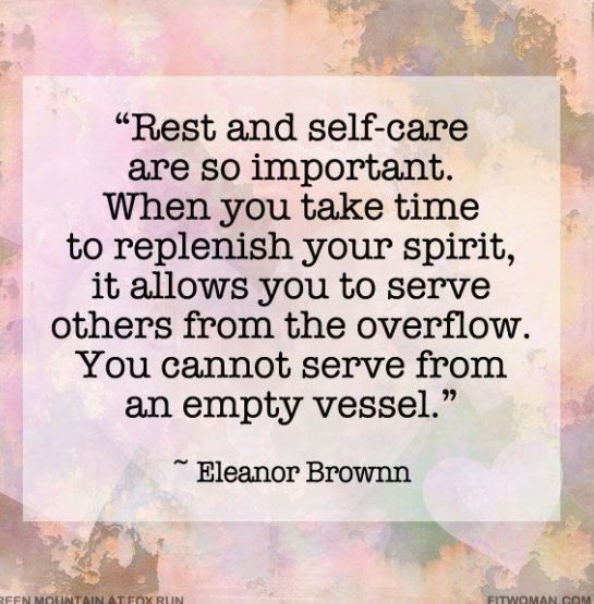 """""""You cannot serve others"""" Take care of yourself, as you cannot serve others with an empty vessel."""
