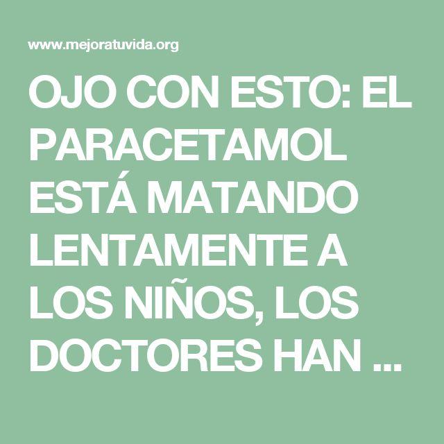 OJO CON ESTO: EL PARACETAMOL ESTÁ MATANDO LENTAMENTE A LOS NIÑOS, LOS DOCTORES HAN DICHO QUE EL 90% DE NIÑOS QUE MUEREN… | Mejora tu Vida