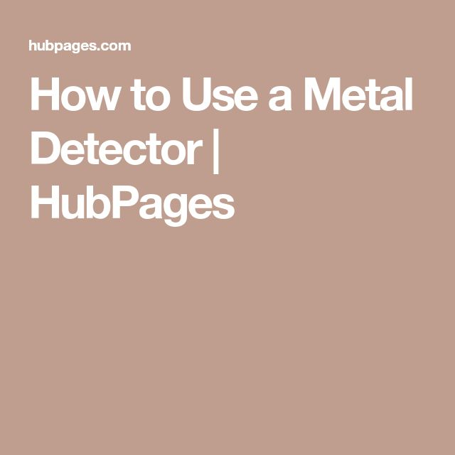 How to Use a Metal Detector | HubPages