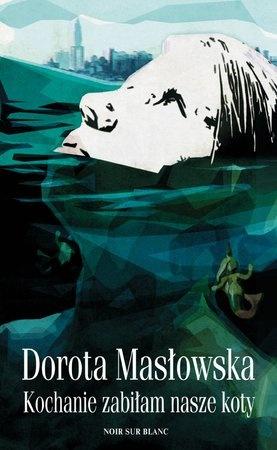 Dorota Masłowska, Kochanie zabiłam nasze koty