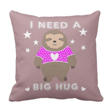 I Need A Big Hug Fun Sloth Graphic Throw Pillow - home gifts ideas decor special unique custom individual customized individualized