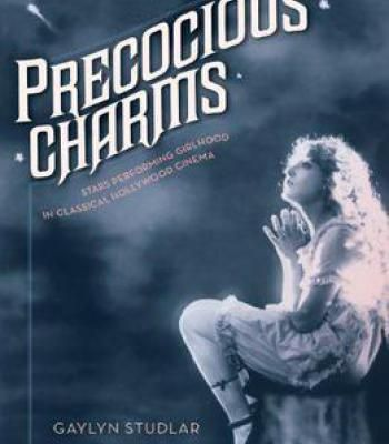 Precocious Charms: Stars Performing Girlhood In Classical Hollywood Cinema PDF