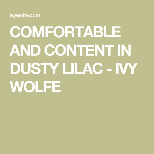 COMFORTABLE AND CONTENT IN DUSTY LILAC - IVY WOLFE