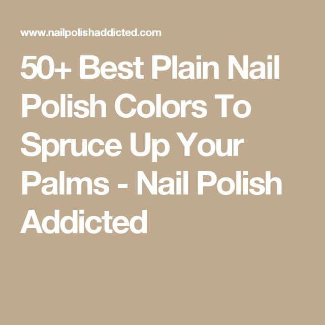 50+ Best Plain Nail Polish Colors To Spruce Up Your Palms - Nail Polish Addicted