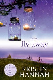 Fly Away Author: Kristin Hannah Publisher: St. Martin's Griffin