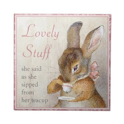 "Beatrix Potter  ♥ ""Lovely stuff""  she said, as she sipped from her teacup"