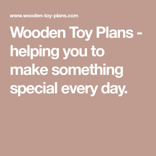 Wooden Toy Plans - helping you to make something special every day.