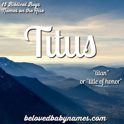 Titus is such a strong name! Beloved Baby Names: 15 Biblical Boys Names on the Rise