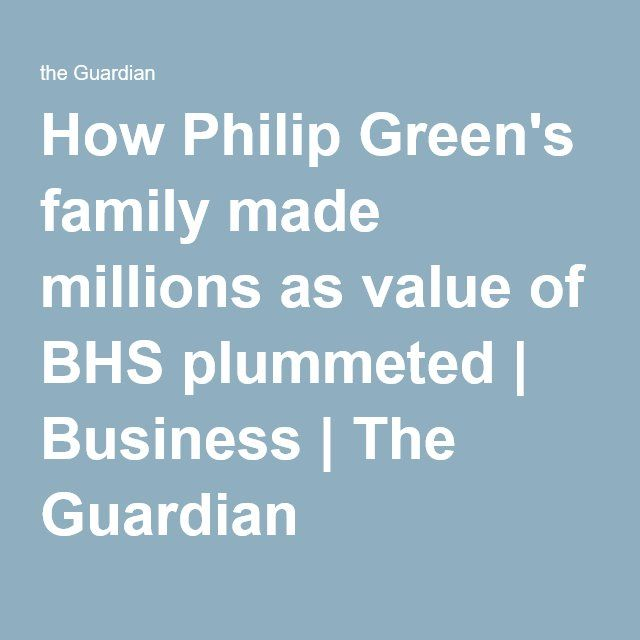 How Philip Green's family made millions as value of BHS plummeted | Business | The Guardian